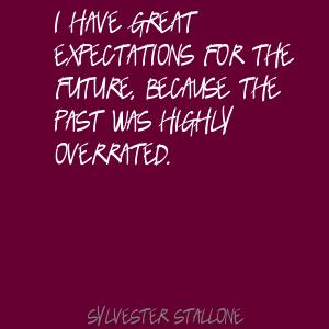 I-have-great-expectations-for-the-future,-because-the-past-was-highly-overrated.